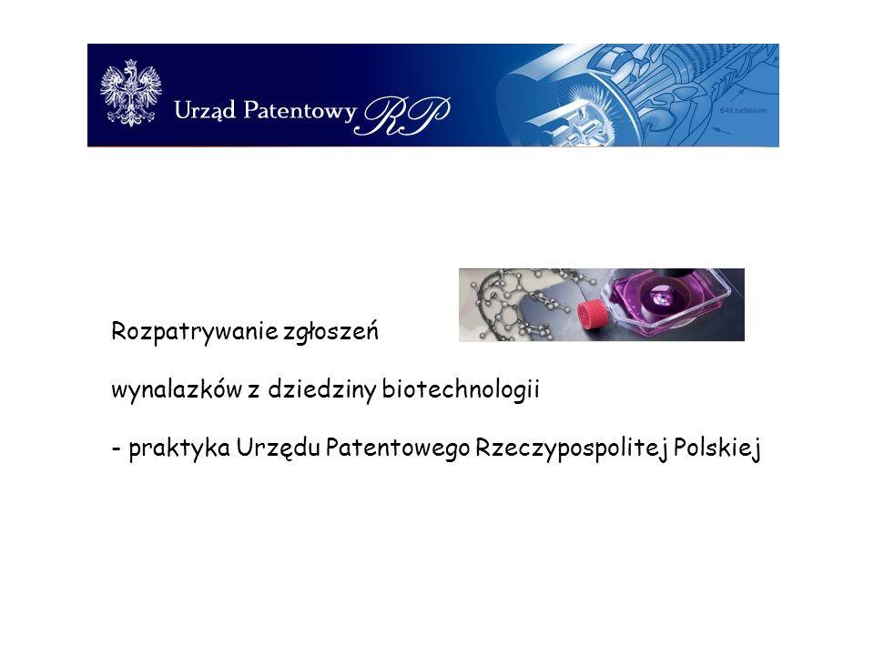 Rozpatrywanie zgłoszeń wynalazków z dziedziny biotechnologii - praktyka Urzędu Patentowego Rzeczypospolitej Polskiej