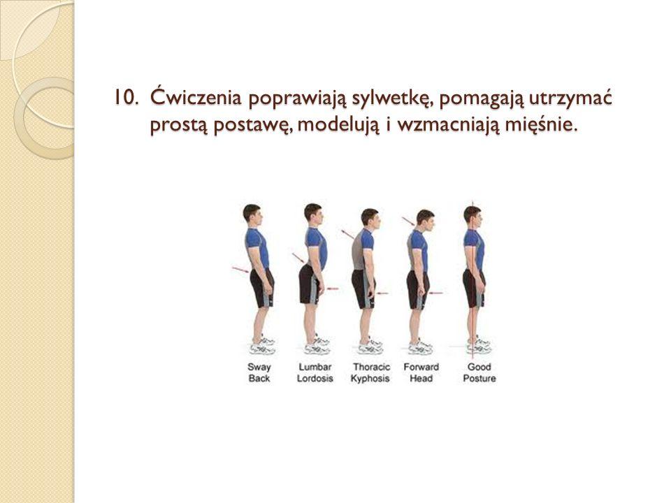 Ćwiczenia poprawiają sylwetkę, pomagają utrzymać prostą postawę, modelują i wzmacniają mięśnie.