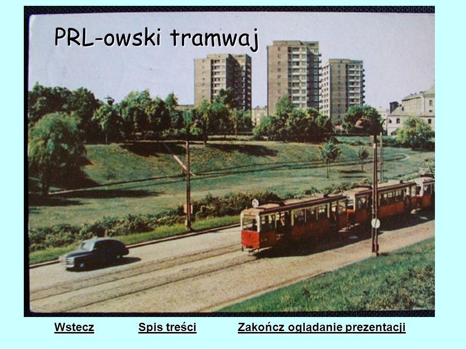 PRL-owski tramwaj Wstecz Spis treści Zakończ oglądanie prezentacji
