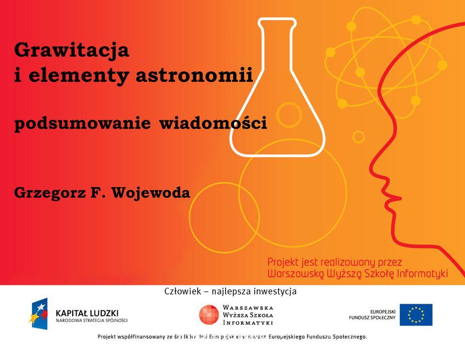Grawitacja i elementy astronomii podsumowanie wiadomości Grzegorz F