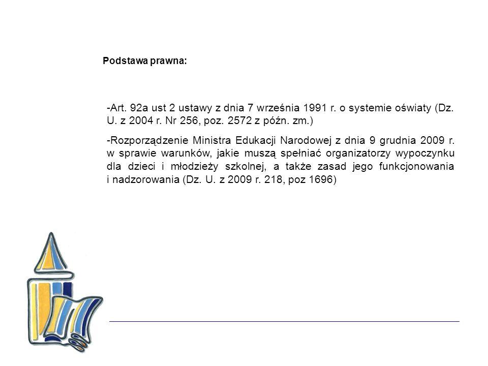 Podstawa prawna: Art. 92a ust 2 ustawy z dnia 7 września 1991 r. o systemie oświaty (Dz. U. z 2004 r. Nr 256, poz. 2572 z późn. zm.)