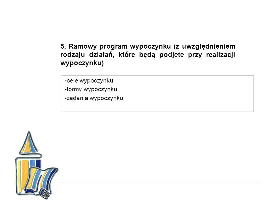 5. Ramowy program wypoczynku (z uwzględnieniem rodzaju działań, które będą podjęte przy realizacji wypoczynku)