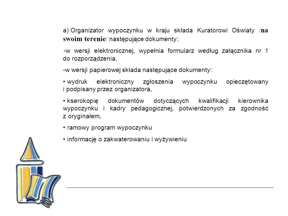 Organizator wypoczynku w kraju składa Kuratorowi Oświaty /na swoim terenie/ następujące dokumenty: