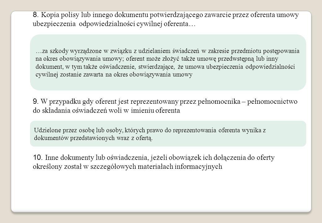 8. Kopia polisy lub innego dokumentu potwierdzającego zawarcie przez oferenta umowy ubezpieczenia odpowiedzialności cywilnej oferenta…
