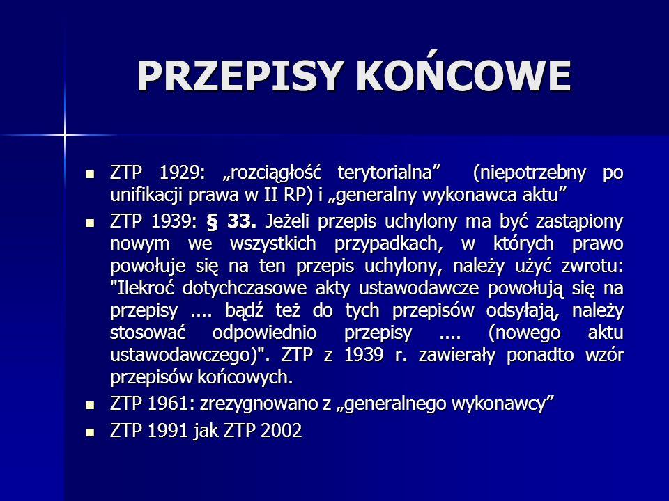 """PRZEPISY KOŃCOWE ZTP 1929: """"rozciągłość terytorialna (niepotrzebny po unifikacji prawa w II RP) i """"generalny wykonawca aktu"""