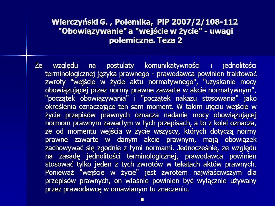 Wierczyński G. , Polemika, PiP 2007/2/108-112 Obowiązywanie a wejście w życie - uwagi polemiczne. Teza 2