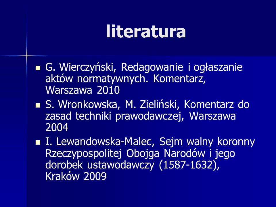 literatura G. Wierczyński, Redagowanie i ogłaszanie aktów normatywnych. Komentarz, Warszawa 2010.