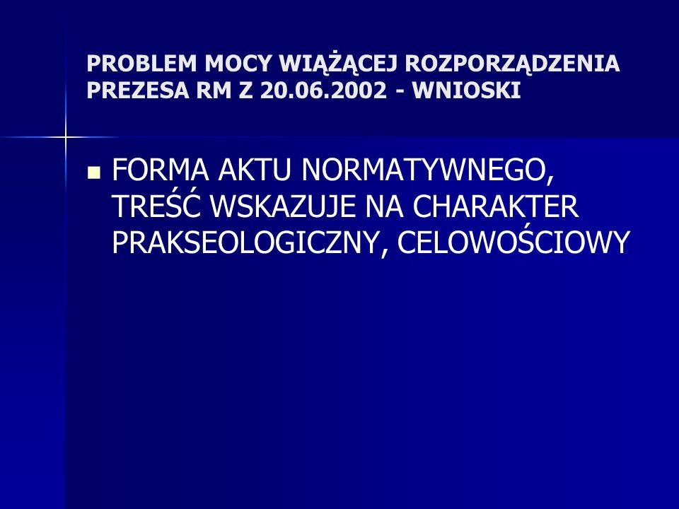PROBLEM MOCY WIĄŻĄCEJ ROZPORZĄDZENIA PREZESA RM Z 20.06.2002 - WNIOSKI