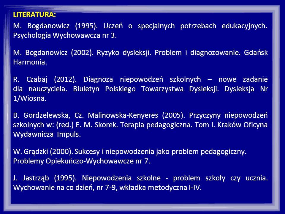 LITERATURA: M. Bogdanowicz (1995). Uczeń o specjalnych potrzebach edukacyjnych. Psychologia Wychowawcza nr 3.