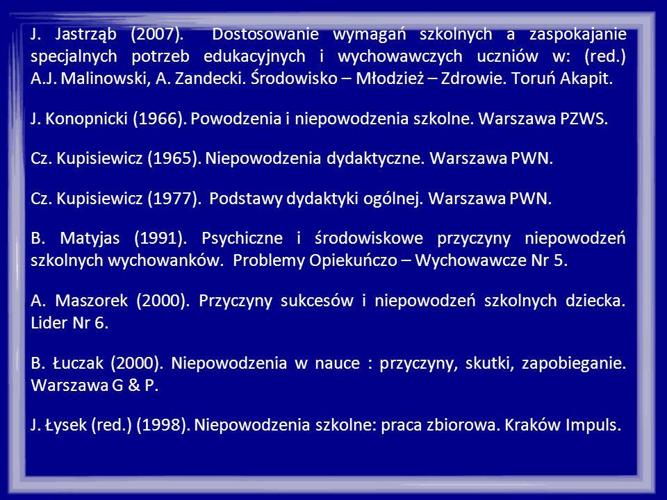 J. Jastrząb (2007). Dostosowanie wymagań szkolnych a zaspokajanie specjalnych potrzeb edukacyjnych i wychowawczych uczniów w: (red.) A.J. Malinowski, A. Zandecki. Środowisko – Młodzież – Zdrowie. Toruń Akapit.