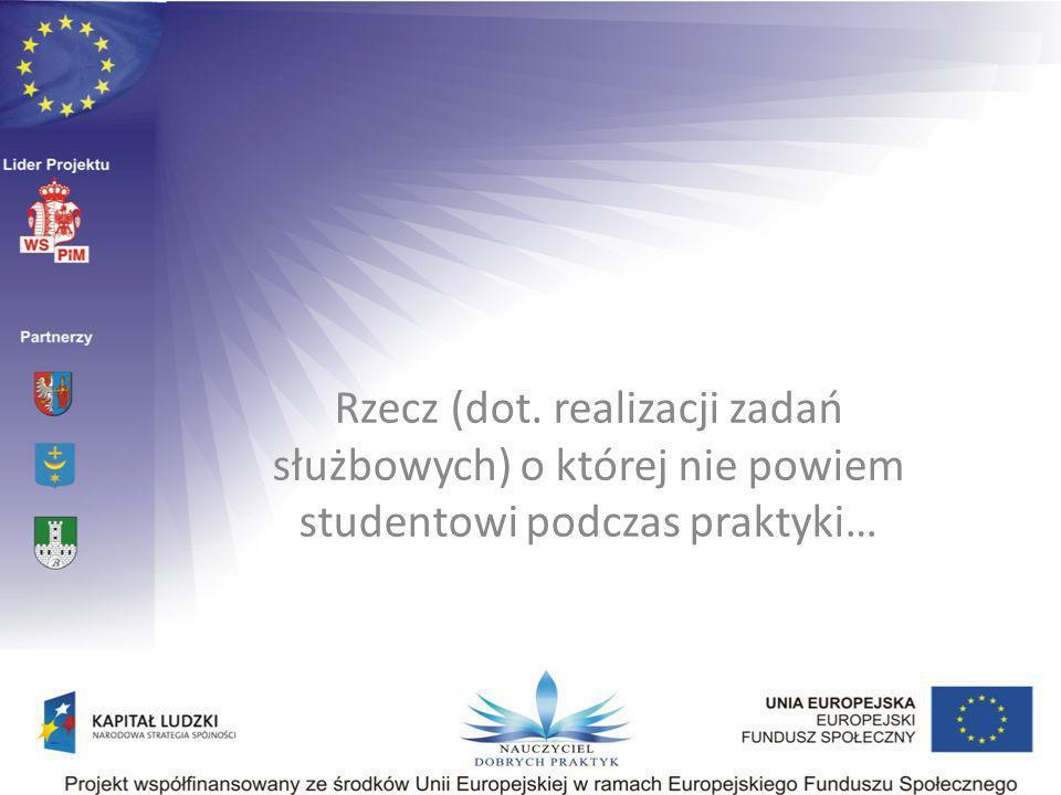 Rzecz (dot. realizacji zadań służbowych) o której nie powiem studentowi podczas praktyki…