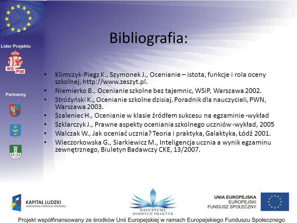 Bibliografia: Klimczyk-Piegz K., Szymonek J., Ocenianie – istota, funkcje i rola oceny szkolnej, http://www.zeszyt.pl.