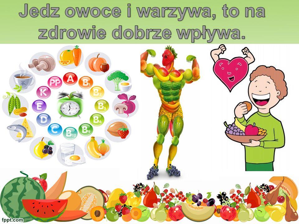 Jedz owoce i warzywa, to na zdrowie dobrze wpływa.