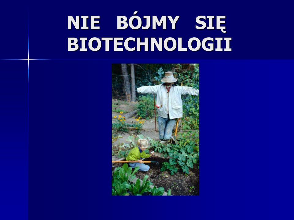 NIE BÓJMY SIĘ BIOTECHNOLOGII