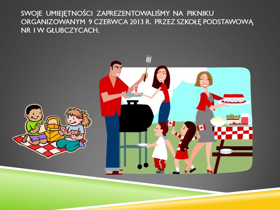 Swoje umiejętności zaprezentowaliśmy na pikniku organizowanym 9 czerwca 2013 r.