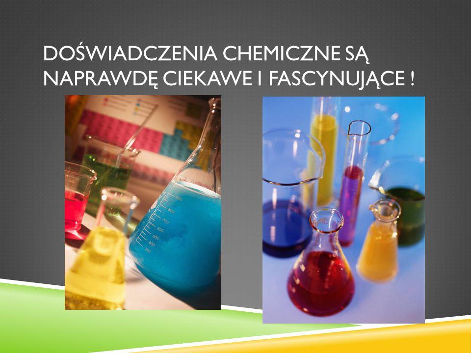 Doświadczenia chemiczne są naprawdę ciekawe i fascynujące !