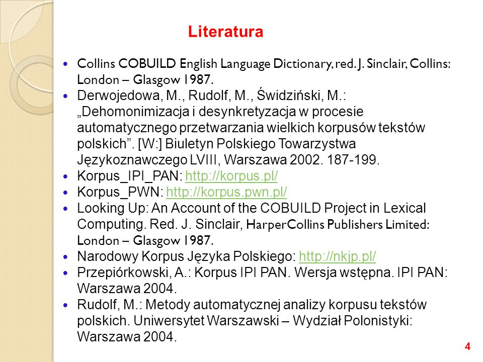Literatura Collins COBUILD English Language Dictionary, red. J. Sinclair, Collins: London – Glasgow 1987.