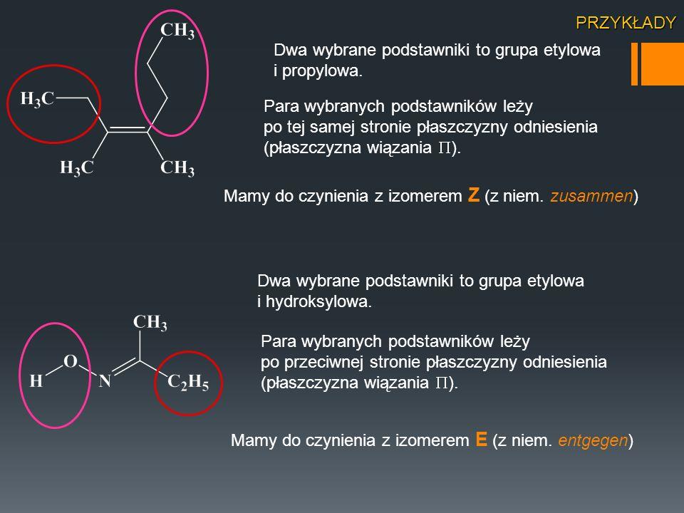 PRZYKŁADY Dwa wybrane podstawniki to grupa etylowa i propylowa.