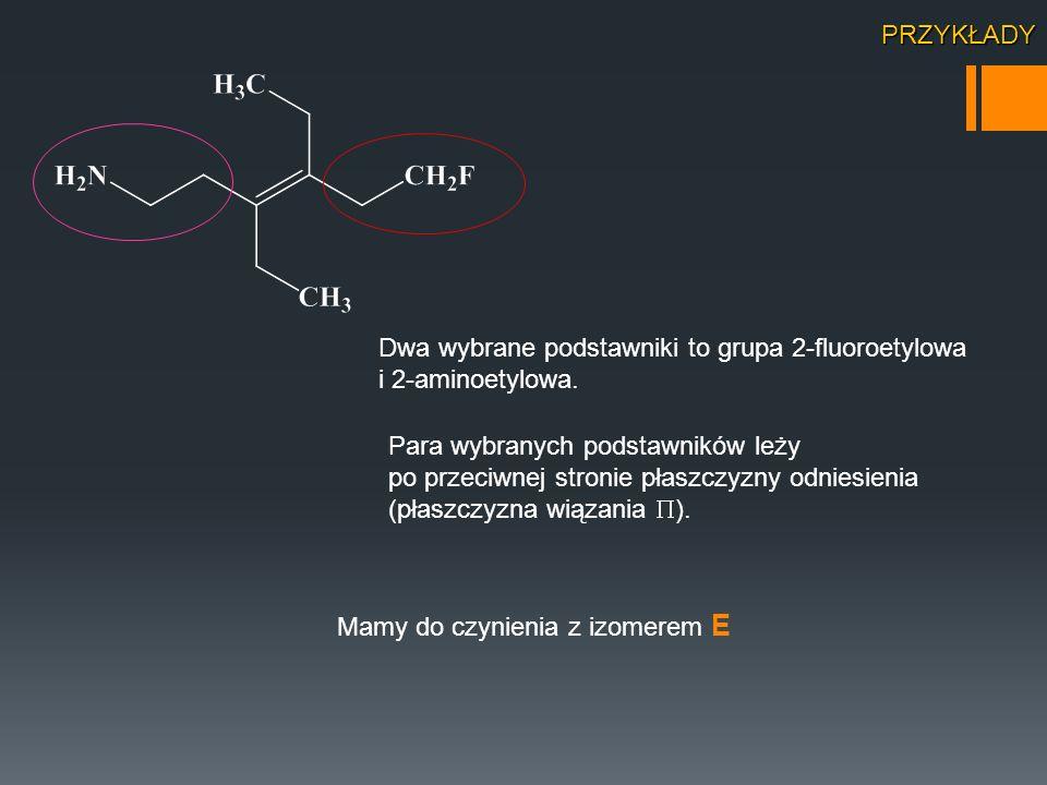PRZYKŁADY Dwa wybrane podstawniki to grupa 2-fluoroetylowa. i 2-aminoetylowa.