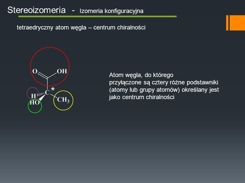 * Stereoizomeria - Izomeria konfiguracyjna