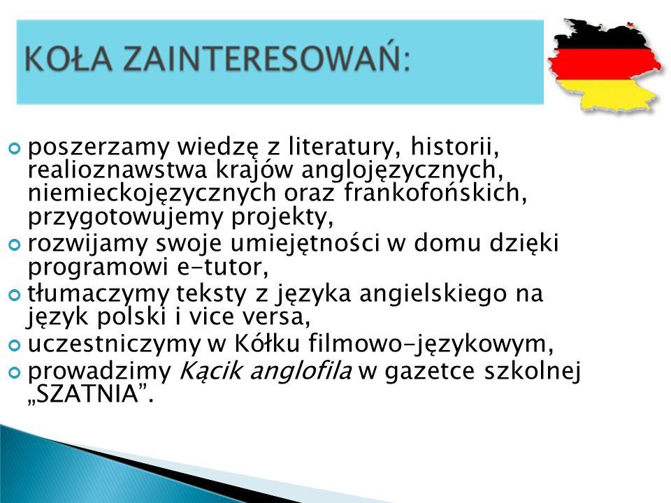 poszerzamy wiedzę z literatury, historii, realioznawstwa krajów anglojęzycznych, niemieckojęzycznych oraz frankofońskich, przygotowujemy projekty,