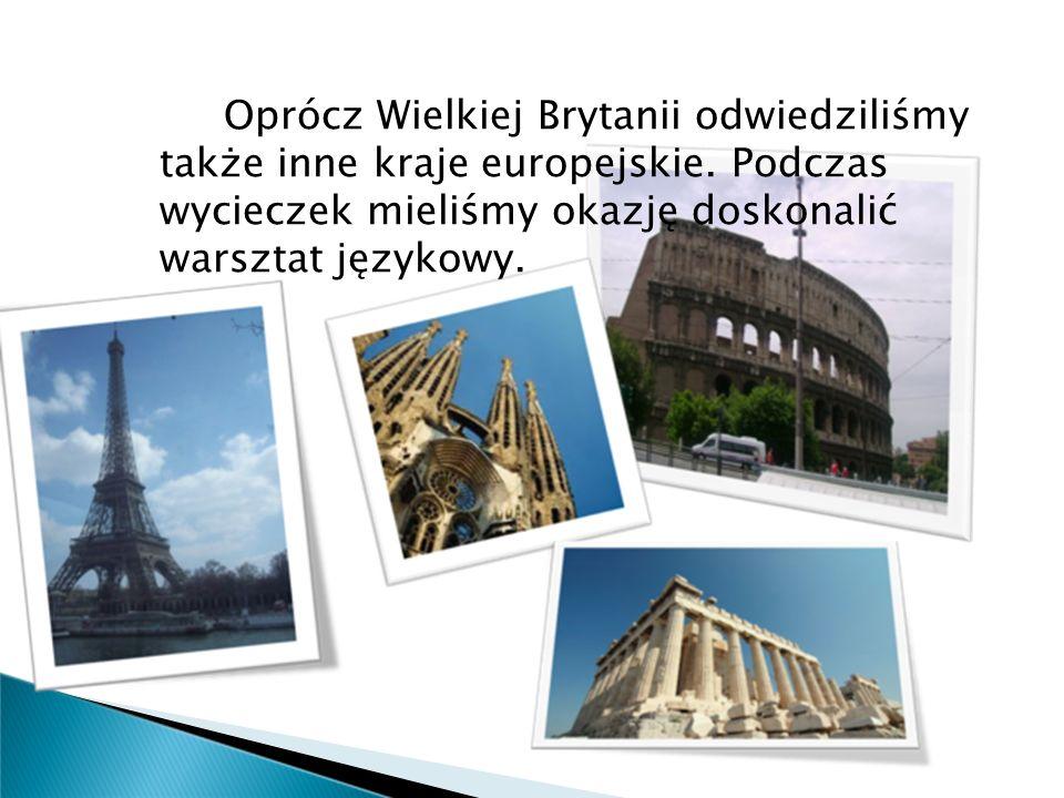 Oprócz Wielkiej Brytanii odwiedziliśmy także inne kraje europejskie