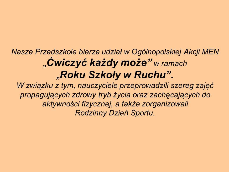 """Nasze Przedszkole bierze udział w Ogólnopolskiej Akcji MEN """"Ćwiczyć każdy może w ramach """"Roku Szkoły w Ruchu ."""