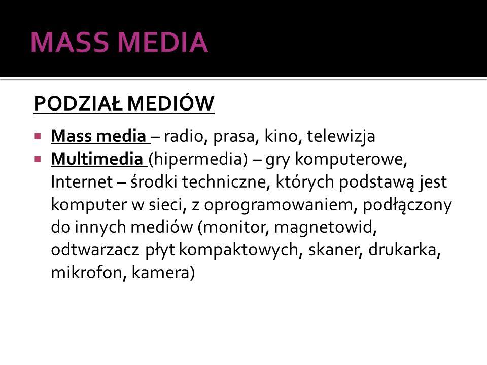 MASS MEDIA PODZIAŁ MEDIÓW Mass media – radio, prasa, kino, telewizja