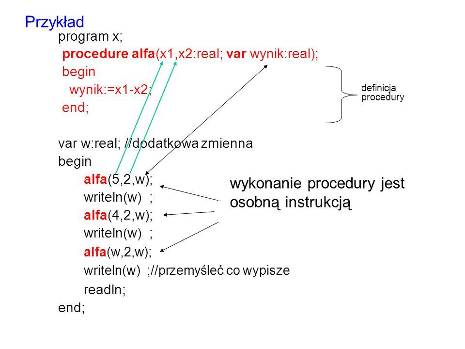 Przykład wykonanie procedury jest osobną instrukcją program x;