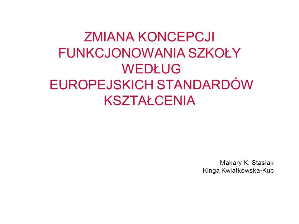 ZMIANA KONCEPCJI FUNKCJONOWANIA SZKOŁY WEDŁUG EUROPEJSKICH STANDARDÓW KSZTAŁCENIA
