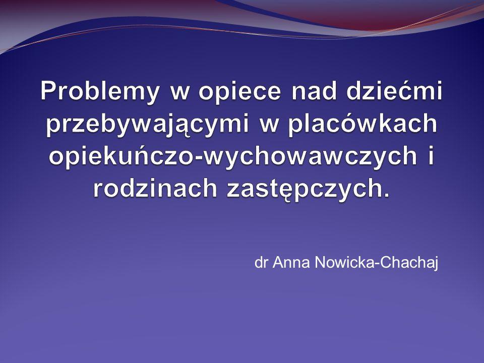 Problemy w opiece nad dziećmi przebywającymi w placówkach opiekuńczo-wychowawczych i rodzinach zastępczych.