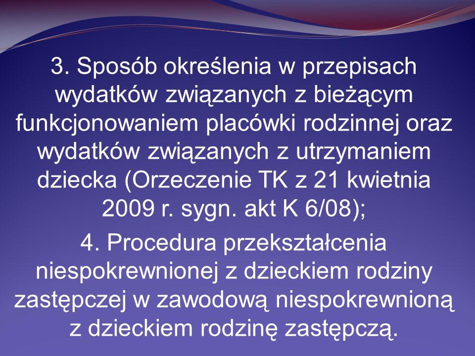 3. Sposób określenia w przepisach wydatków związanych z bieżącym funkcjonowaniem placówki rodzinnej oraz wydatków związanych z utrzymaniem dziecka (Orzeczenie TK z 21 kwietnia 2009 r. sygn. akt K 6/08);