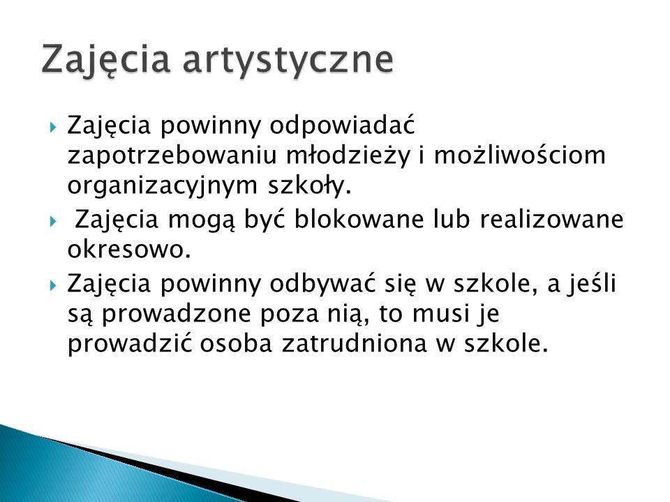 Zajęcia artystyczne Zajęcia powinny odpowiadać zapotrzebowaniu młodzieży i możliwościom organizacyjnym szkoły.