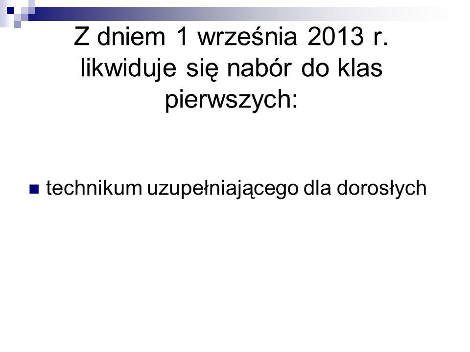 Z dniem 1 września 2013 r. likwiduje się nabór do klas pierwszych: