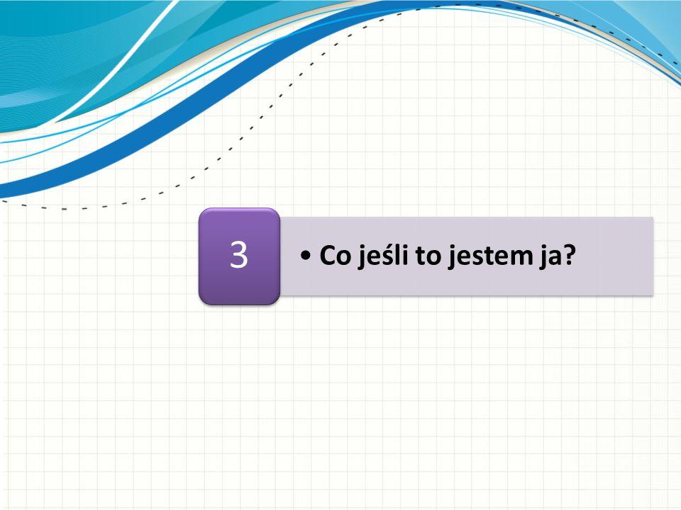 3 Co jeśli to jestem ja