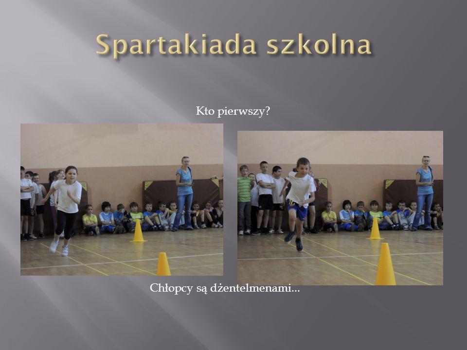 Spartakiada szkolna Kto pierwszy Chłopcy są dżentelmenami...