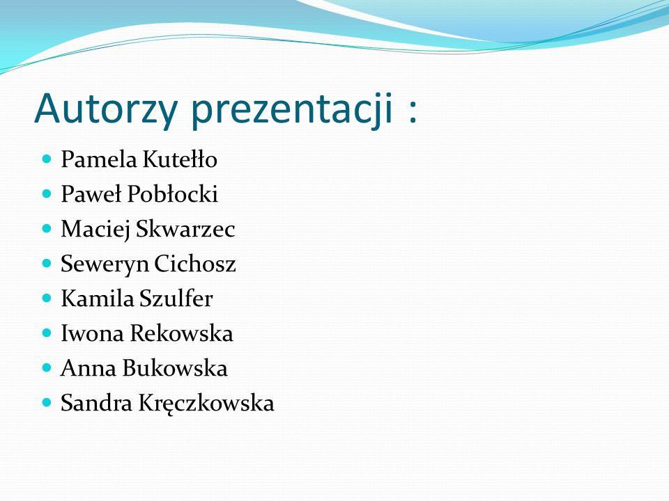 Autorzy prezentacji : Pamela Kutełło Paweł Pobłocki Maciej Skwarzec