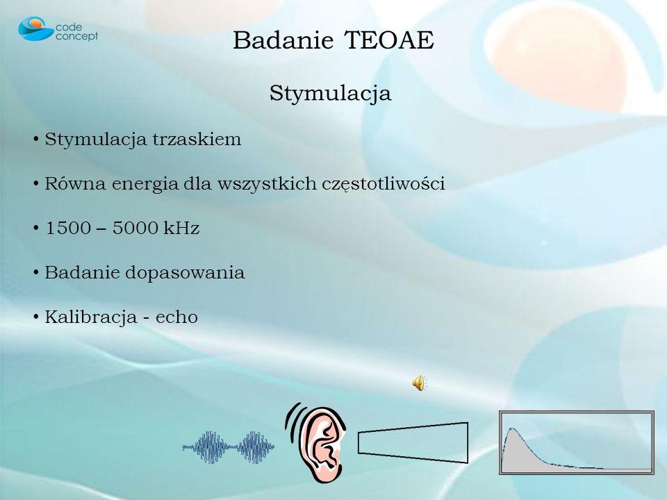 Badanie TEOAE Stymulacja Stymulacja trzaskiem
