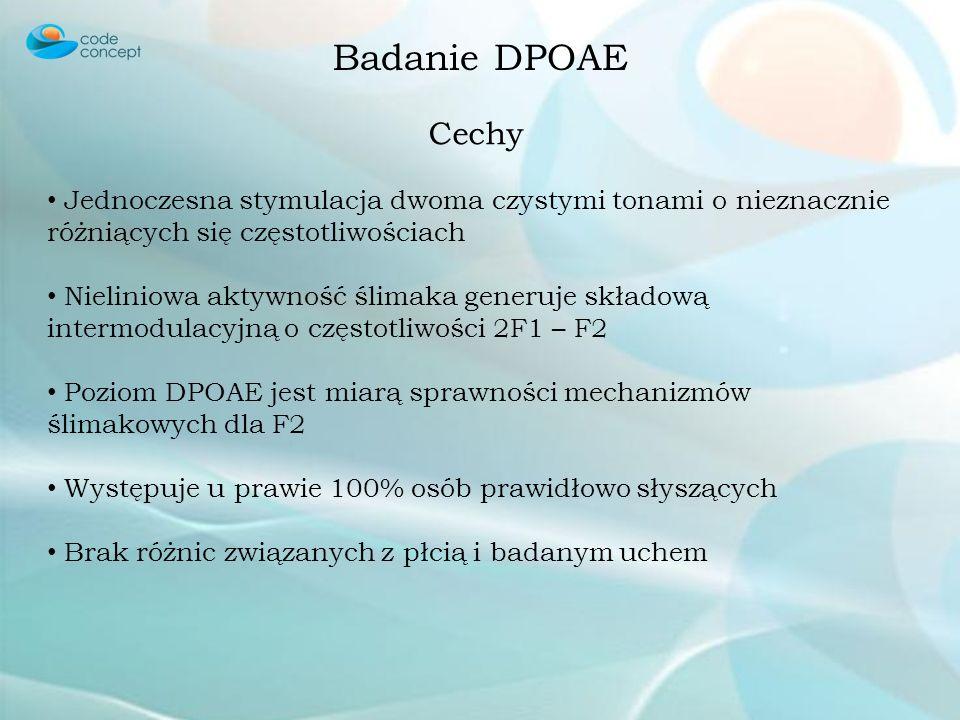 Badanie DPOAE Cechy. Jednoczesna stymulacja dwoma czystymi tonami o nieznacznie różniących się częstotliwościach.