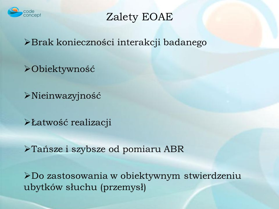 Zalety EOAE Brak konieczności interakcji badanego Obiektywność