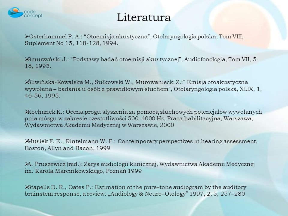 Literatura Osterhammel P. A.: Otoemisja akustyczna , Otolaryngologia polska, Tom VIII, Suplement No 15, 118-128, 1994.