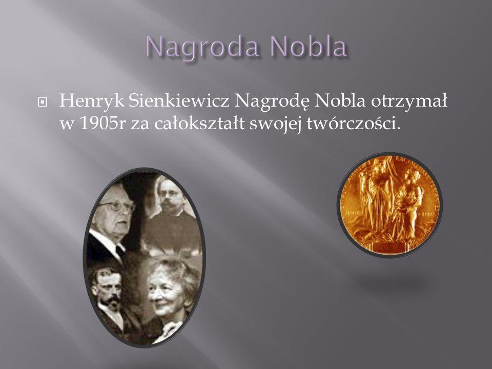 Nagroda Nobla Henryk Sienkiewicz Nagrodę Nobla otrzymał w 1905r za całokształt swojej twórczości.