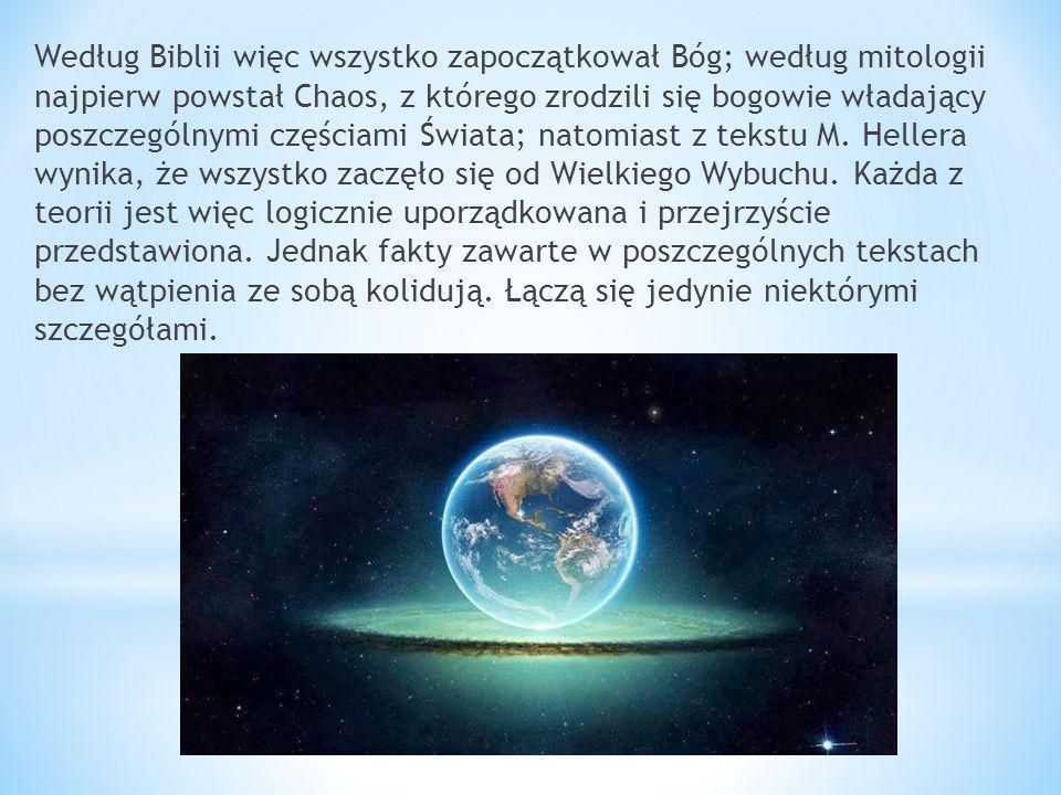 Według Biblii więc wszystko zapoczątkował Bóg; według mitologii najpierw powstał Chaos, z którego zrodzili się bogowie władający poszczególnymi częściami Świata; natomiast z tekstu M.