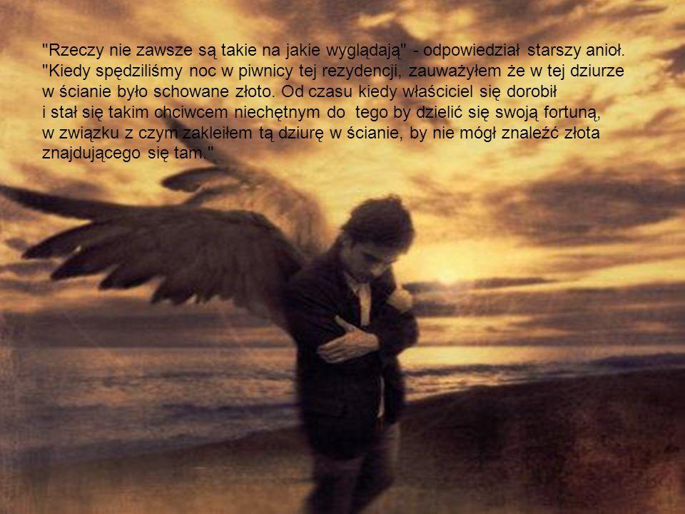 Rzeczy nie zawsze są takie na jakie wyglądają - odpowiedział starszy anioł. Kiedy spędziliśmy noc w piwnicy tej rezydencji, zauważyłem że w tej dziurze