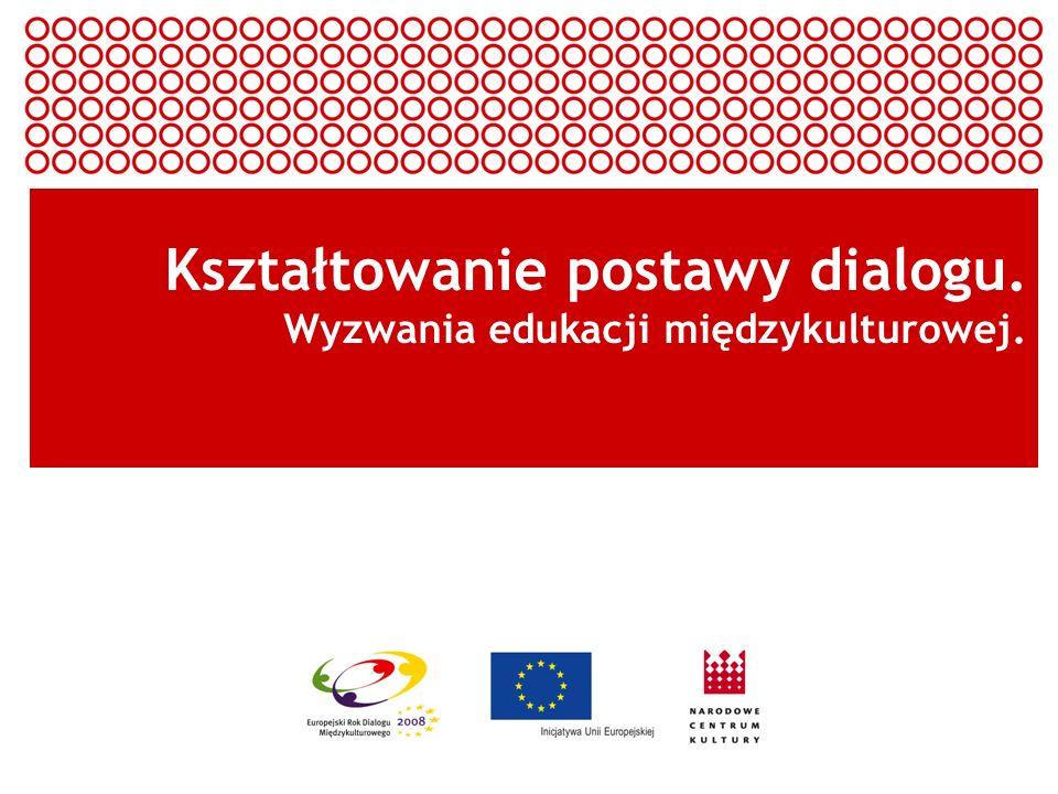 Kształtowanie postawy dialogu. Wyzwania edukacji międzykulturowej.