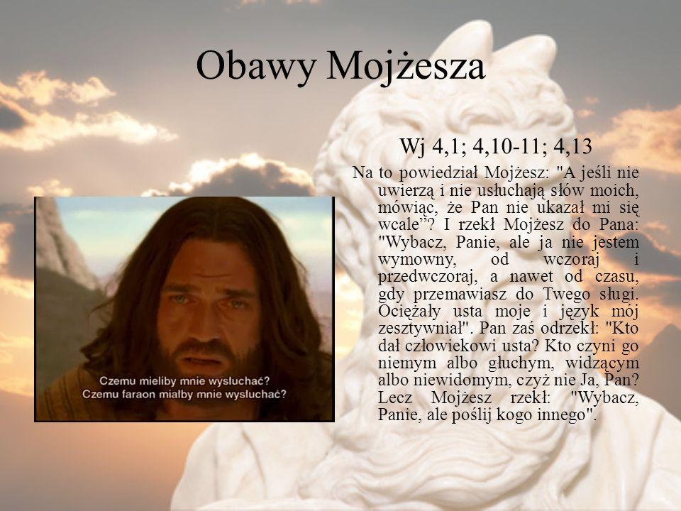 Obawy Mojżesza Wj 4,1; 4,10-11; 4,13.