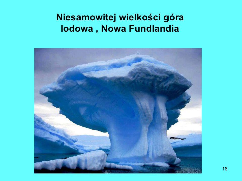 Niesamowitej wielkości góra lodowa , Nowa Fundlandia