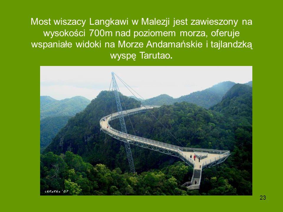 Most wiszacy Langkawi w Malezji jest zawieszony na wysokości 700m nad poziomem morza, oferuje wspaniałe widoki na Morze Andamańskie i tajlandzką wyspę Tarutao.