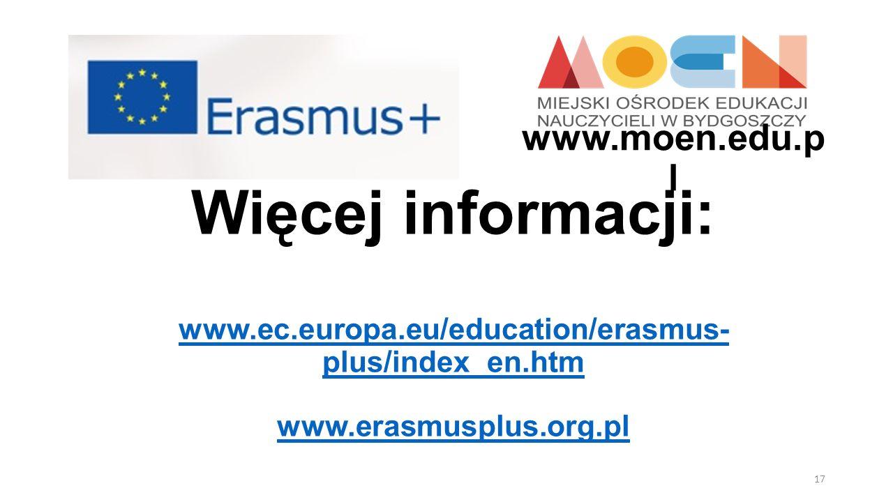 www.moen.edu.pl Więcej informacji: www.ec.europa.eu/education/erasmus-plus/index_en.htm www.erasmusplus.org.pl.