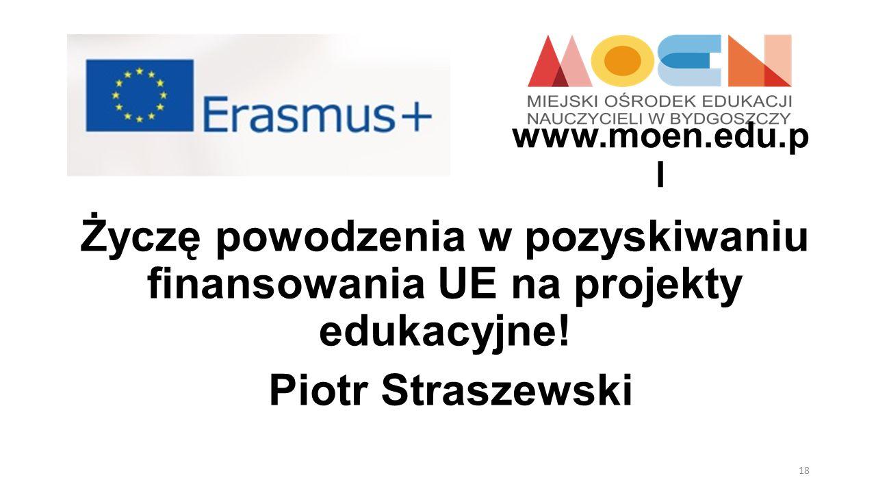 www.moen.edu.pl Życzę powodzenia w pozyskiwaniu finansowania UE na projekty edukacyjne.